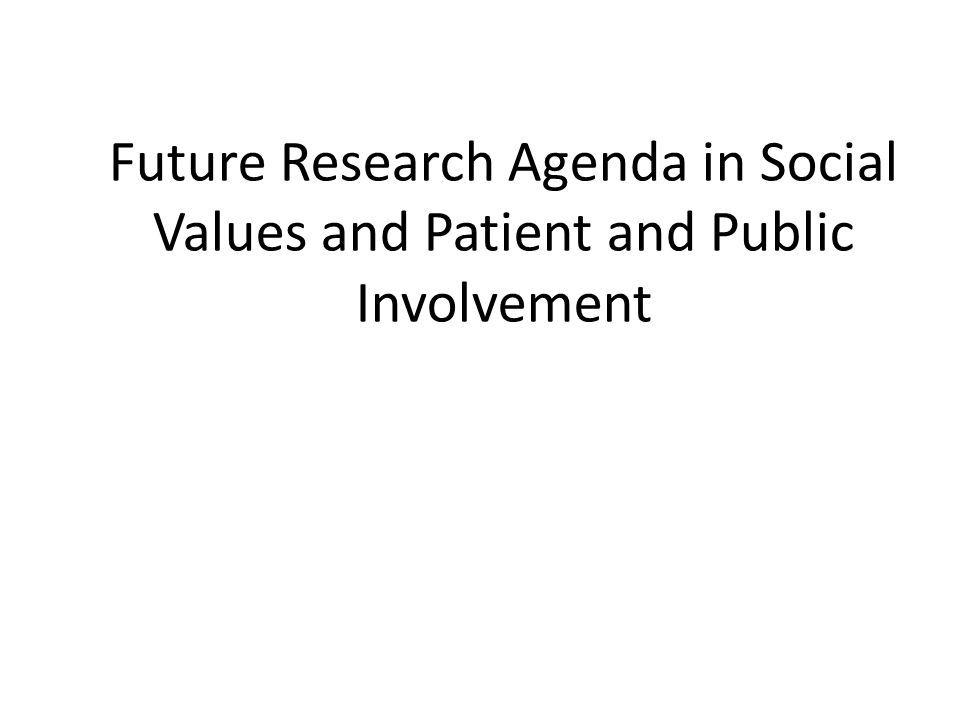 Future Research Agenda in Social Values and Patient and Public Involvement