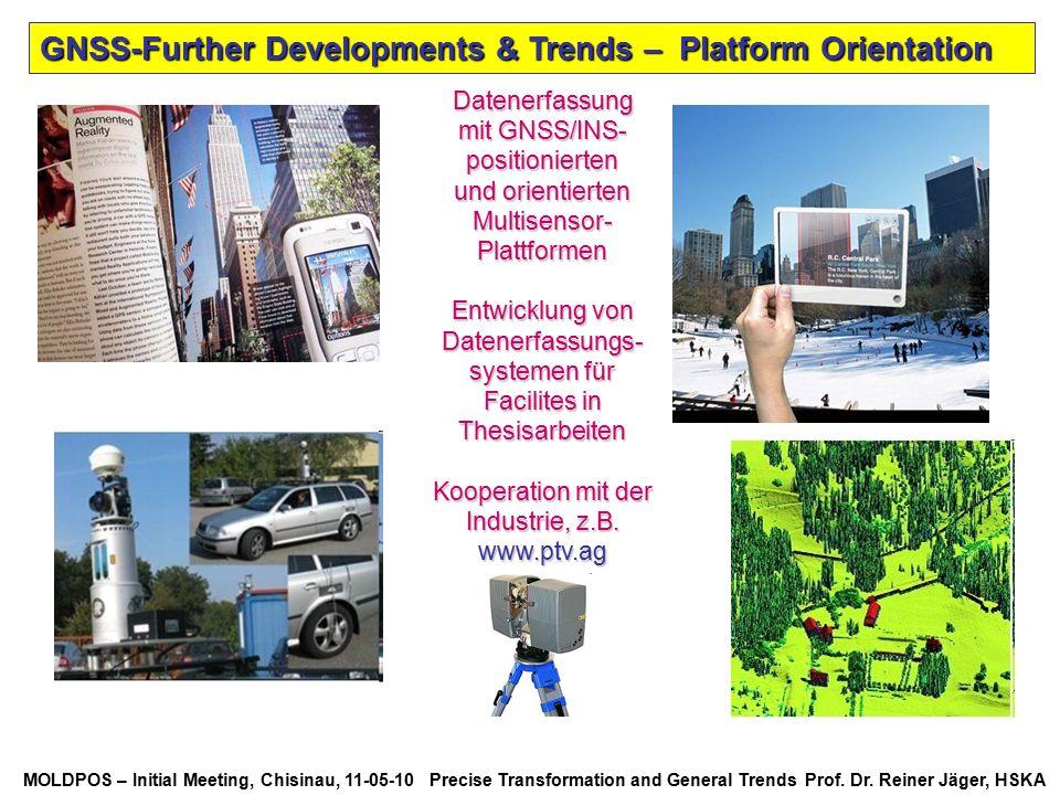 MOLDPOS – Initial Meeting, Chisinau, 11-05-10 Precise Transformation and General Trends Prof. Dr. Reiner Jäger, HSKA Datenerfassung mit GNSS/INS- posi