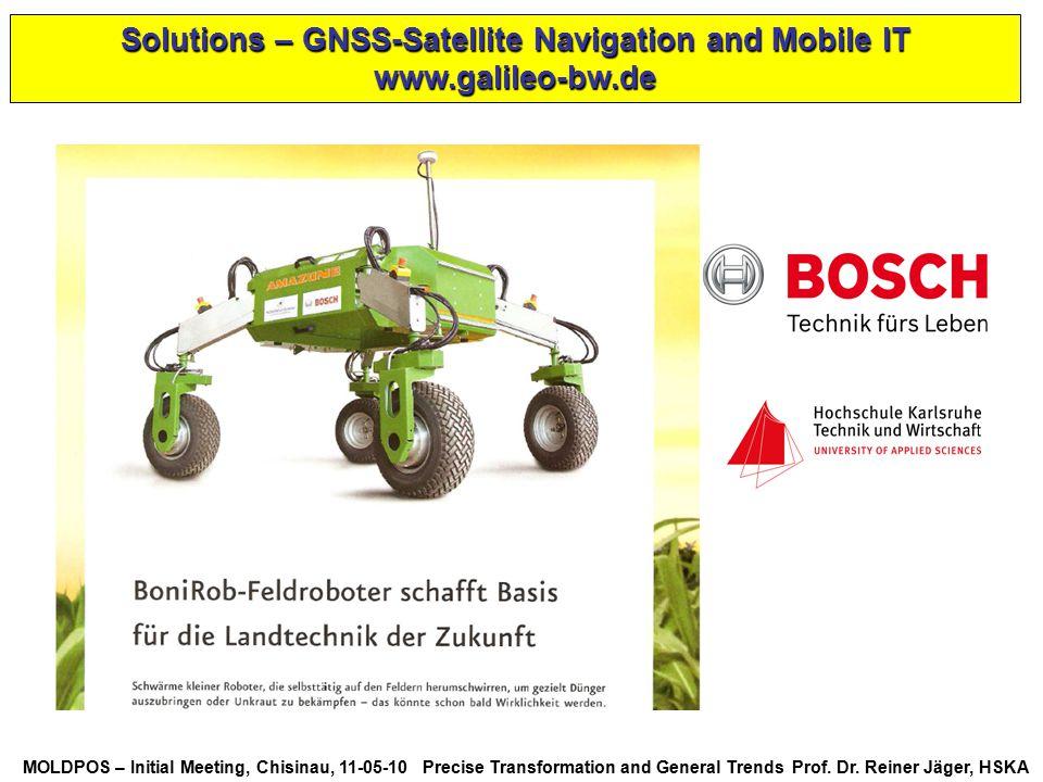 MOLDPOS – Initial Meeting, Chisinau, 11-05-10 Precise Transformation and General Trends Prof. Dr. Reiner Jäger, HSKA Solutions – GNSS-Satellite Naviga
