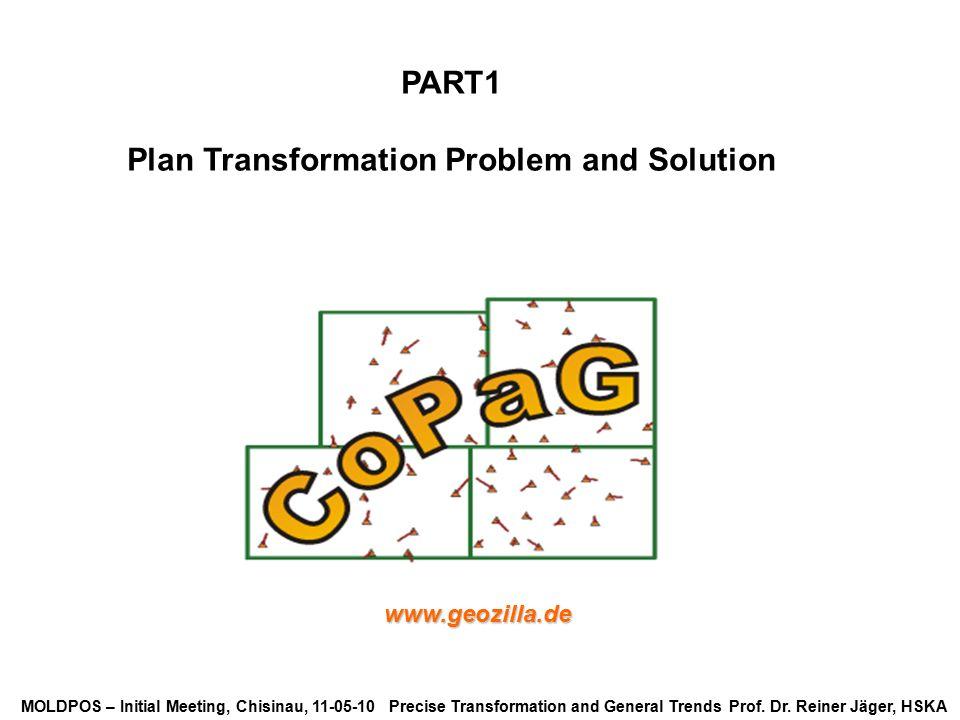 MOLDPOS – Initial Meeting, Chisinau, 11-05-10 Precise Transformation and General Trends Prof. Dr. Reiner Jäger, HSKA PART1 Plan Transformation Problem