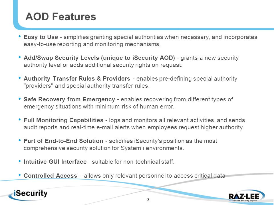 3 AOD Features Easy to Use - simplifies granting special authorities when necessary, and incorporates easy-to-use reporting and monitoring mechanisms.