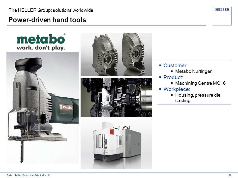Gebr. Heller Maschinenfabrik GmbH The HELLER Group: solutions worldwide Power-driven hand tools  Customer:  Metabo Nürtingen  Product:  Machining
