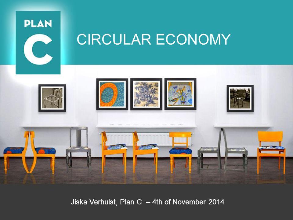 Jiska Verhulst, Plan C – 4th of November 2014 CIRCULAR ECONOMY