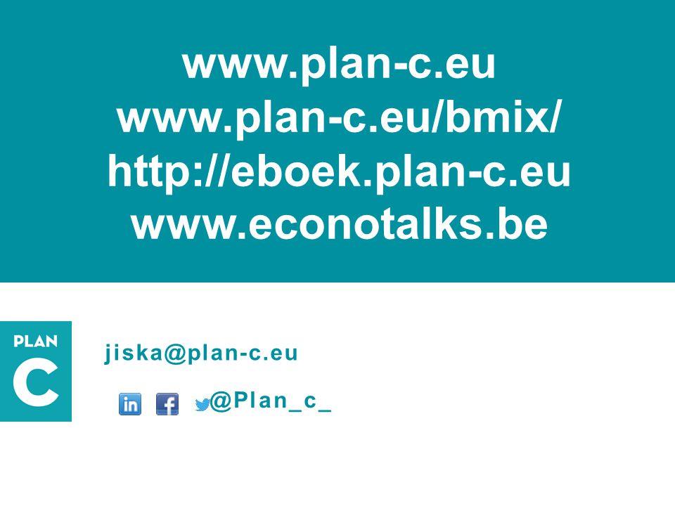 jiska@plan-c.eu @Plan_c_ www.plan-c.eu www.plan-c.eu/bmix/ http://eboek.plan-c.eu www.econotalks.be