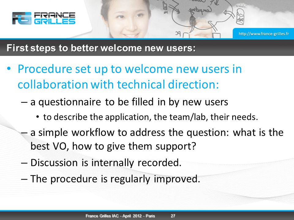 First steps to better welcome new users: Procedure set up to welcome new users in collaboration with technical direction: – a questionnaire to be filled in by new users to describe the application, the team/lab, their needs.