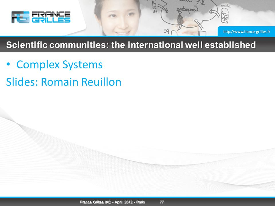 Scientific communities: the international well established Complex Systems Slides: Romain Reuillon 77France Grilles IAC - April Paris