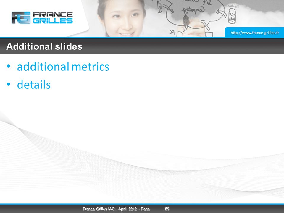 Additional slides additional metrics details 89France Grilles IAC - April 2012 - Paris