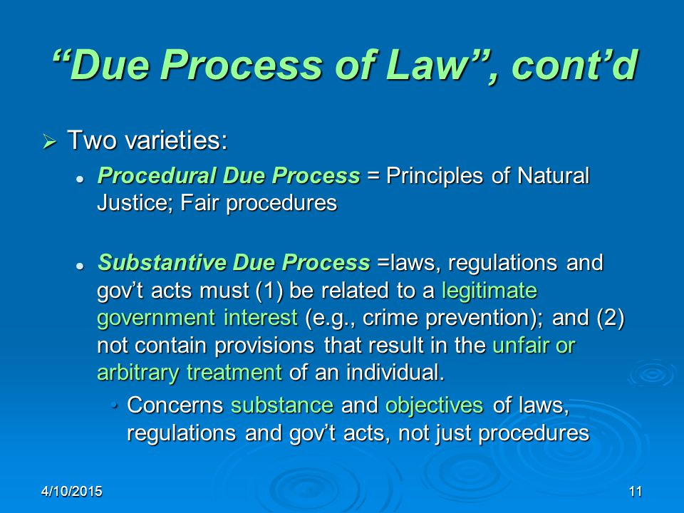 "4/10/201511 ""Due Process of Law"", cont'd  Two varieties: Procedural Due Process = Principles of Natural Justice; Fair procedures Procedural Due Proce"