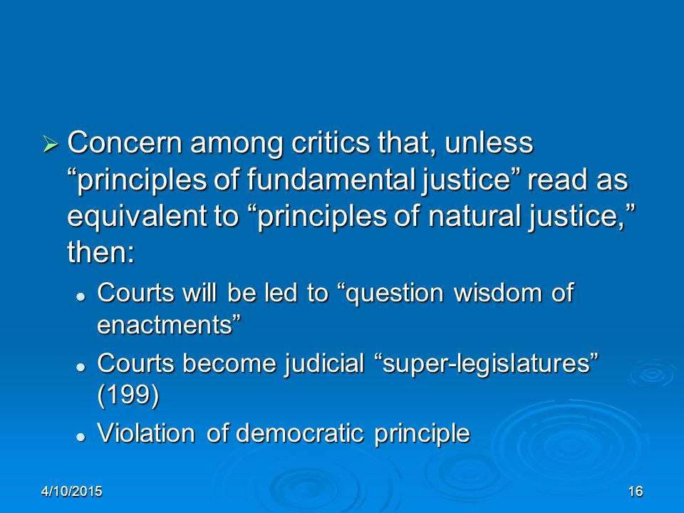 "4/10/201516  Concern among critics that, unless ""principles of fundamental justice"" read as equivalent to ""principles of natural justice,"" then: Cour"