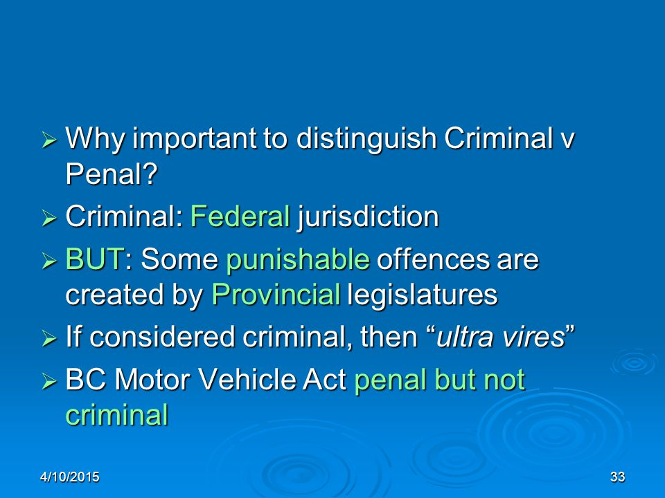  Why important to distinguish Criminal v Penal.