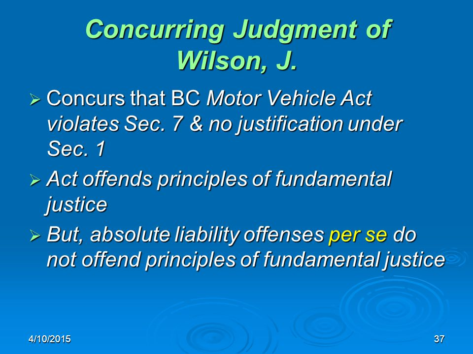 4/10/201537 Concurring Judgment of Wilson, J.  Concurs that BC Motor Vehicle Act violates Sec. 7 & no justification under Sec. 1  Act offends princi