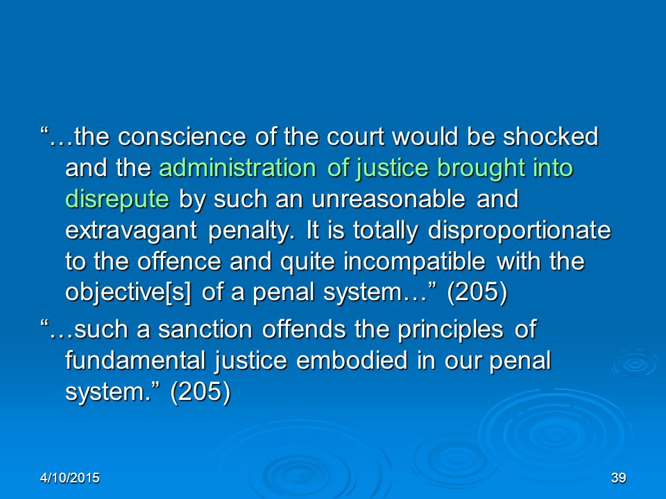 4/10/201539 …the conscience of the court would be shocked and the administration of justice brought into disrepute by such an unreasonable and extravagant penalty.