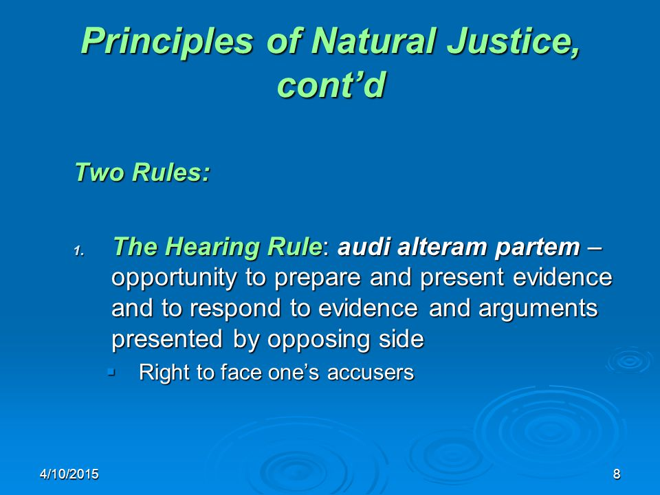 4/10/20158 Principles of Natural Justice, cont'd Two Rules: 1.