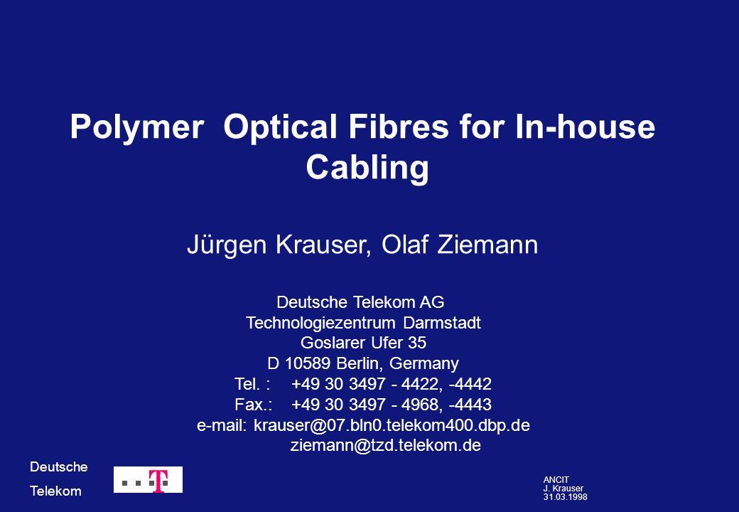 ANCIT J. Krauser 31.03.1998 Deutsche Telekom Polymer Optical Fibres for In-house Cabling Jürgen Krauser, Olaf Ziemann Deutsche Telekom AG Technologiez