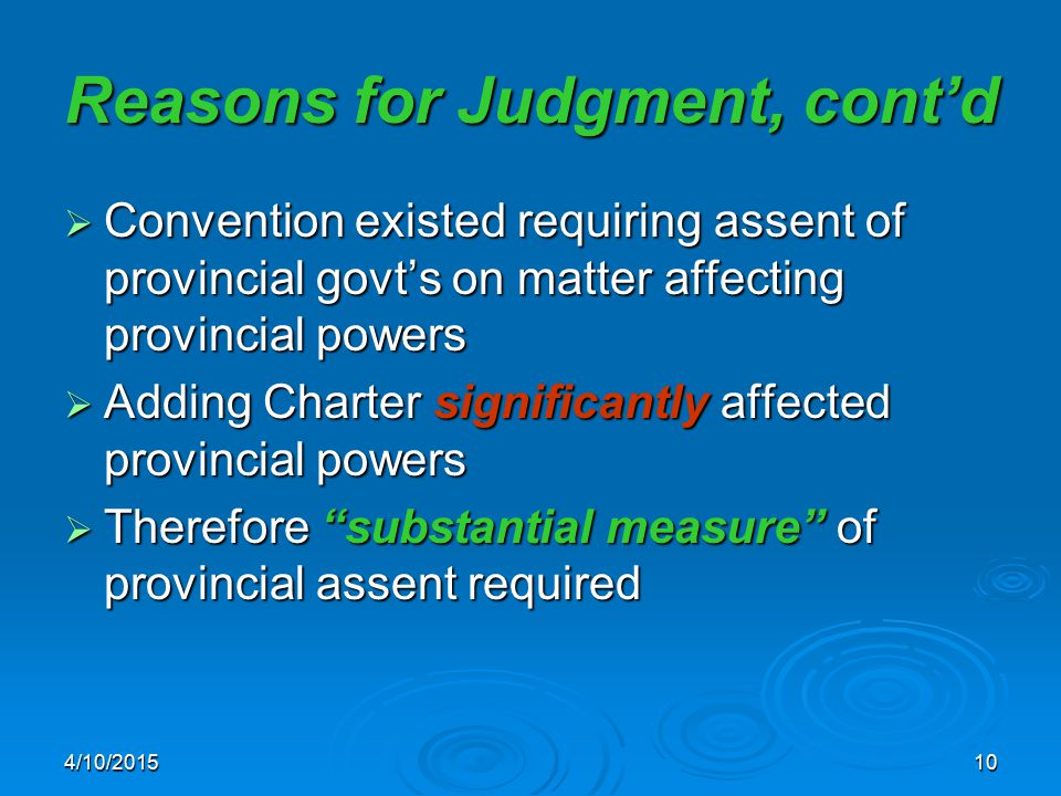 4/10/201510 Reasons for Judgment, cont'd  Convention existed requiring assent of provincial govt's on matter affecting provincial powers  Adding Cha