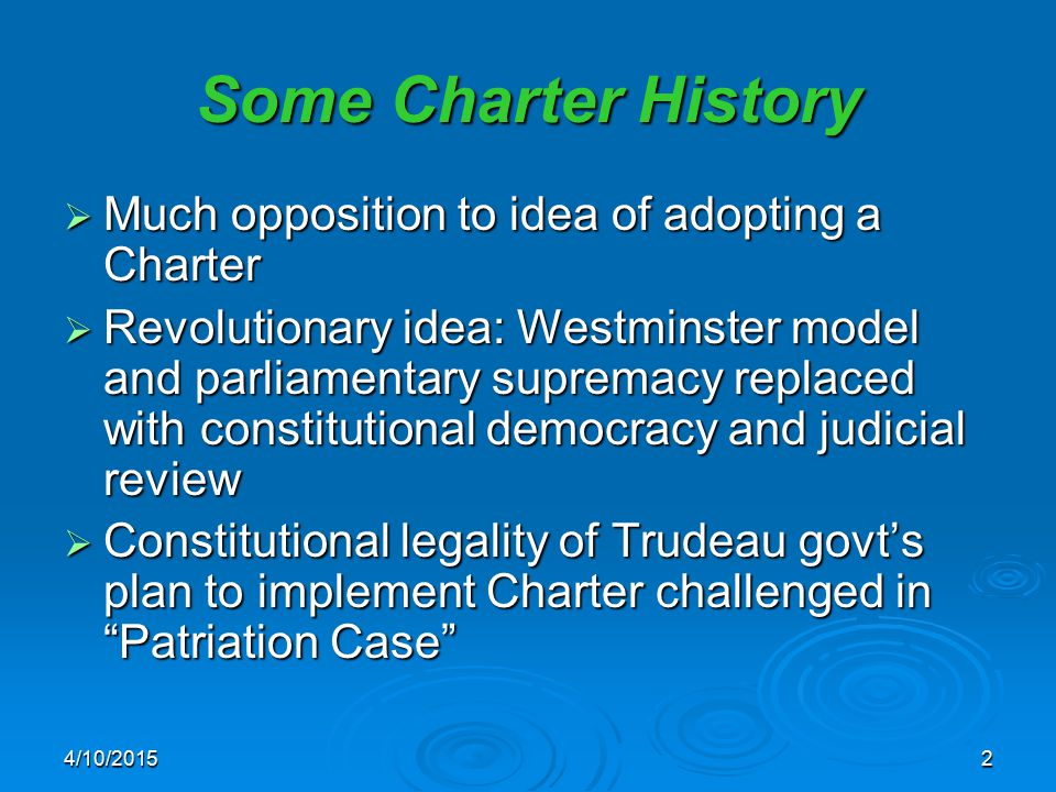 2 Some Charter History  Much opposition to idea of adopting a Charter  Revolutionary idea: Westminster model and parliamentary supremacy replaced wi