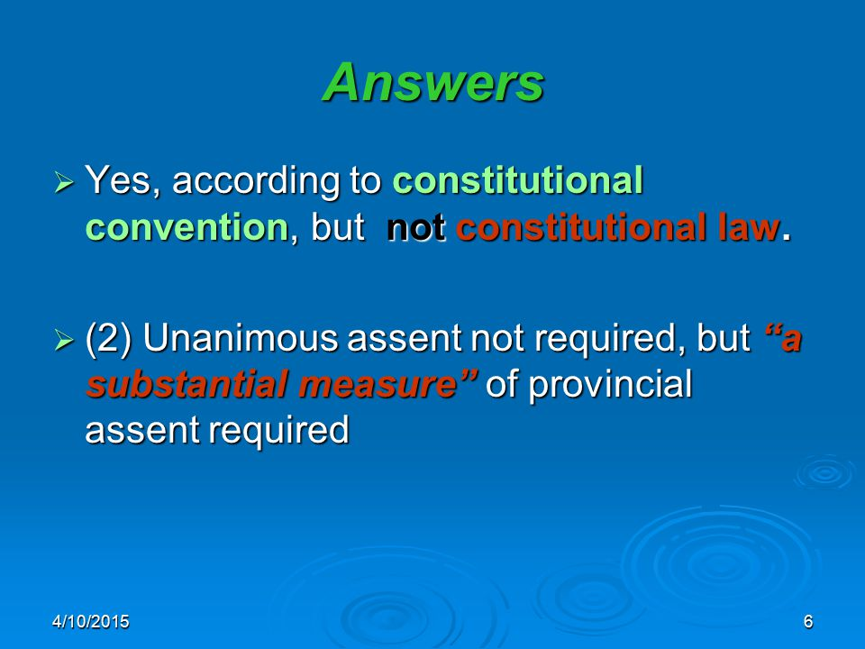 """4/10/20156 Answers  Yes, according to constitutional convention, but not constitutional law.  (2) Unanimous assent not required, but """"a substantial"""