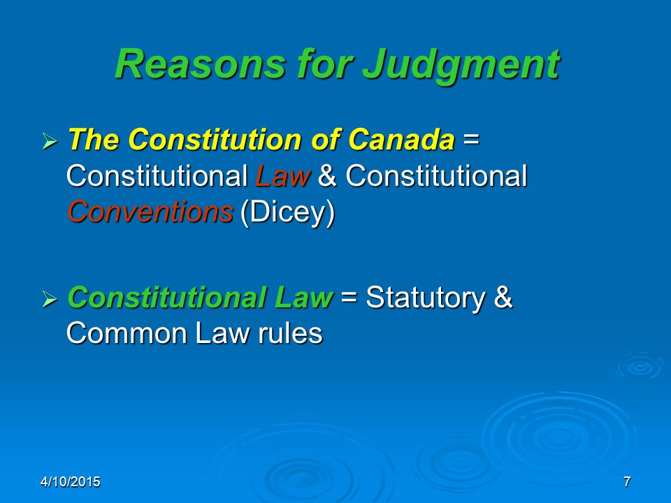 4/10/20157 Reasons for Judgment  The Constitution of Canada = Constitutional Law & Constitutional Conventions (Dicey)  Constitutional Law = Statutory & Common Law rules