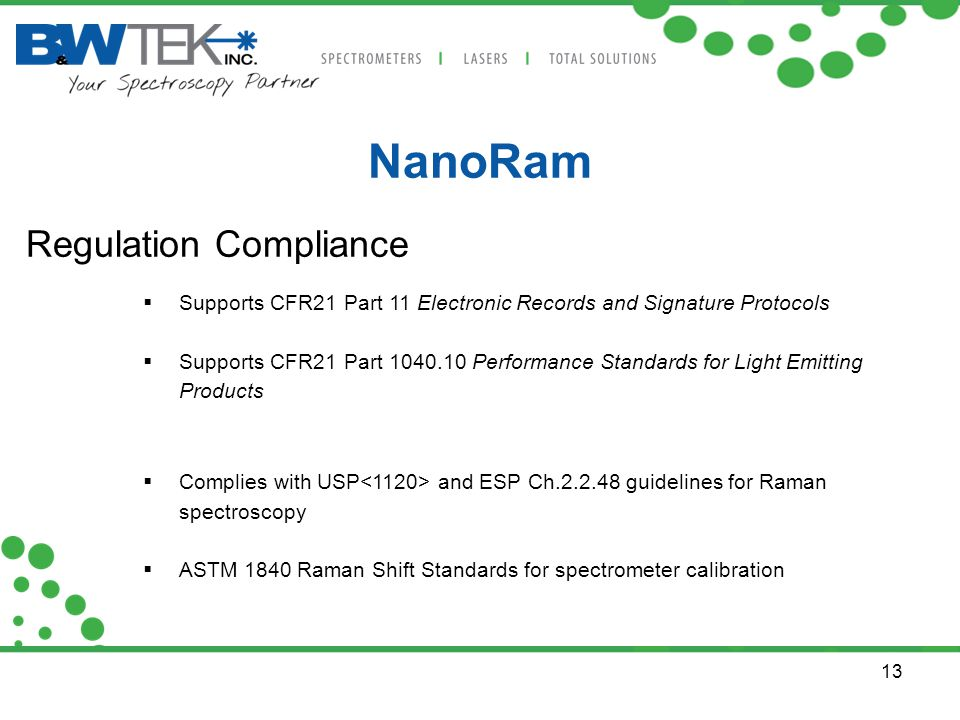 13 NanoRam Regulation Compliance  Supports CFR21 Part 11 Electronic Records and Signature Protocols  Supports CFR21 Part 1040.10 Performance Standar