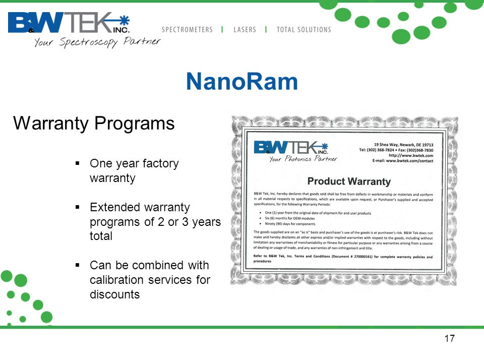 17 NanoRam Warranty Programs  One year factory warranty  Extended warranty programs of 2 or 3 years total  Can be combined with calibration service