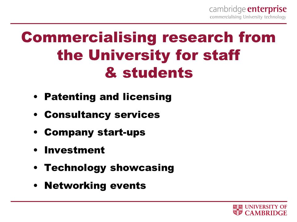 Commercialising research from the University for staff & students Patenting and licensing Consultancy services Company start-ups Investment Technology showcasing Networking events