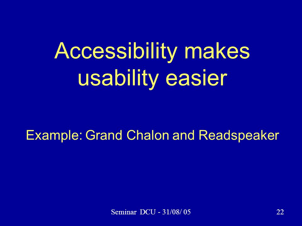 Seminar DCU - 31/08/ 0522 Accessibility makes usability easier Example: Grand Chalon and Readspeaker