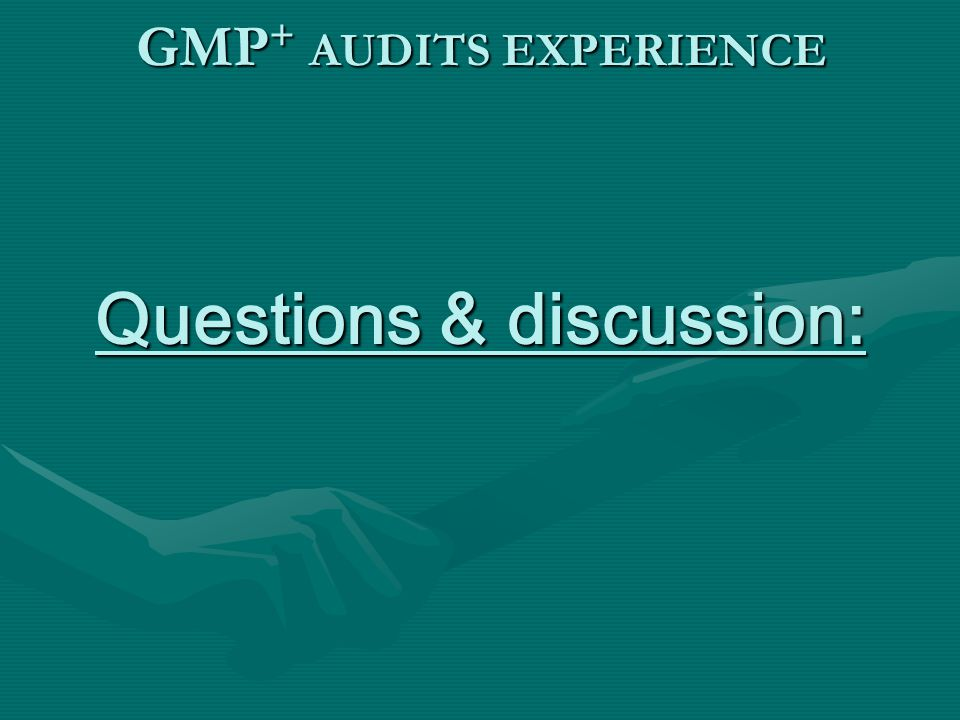 Questions & discussion: GMP + AUDITS EXPERIENCE
