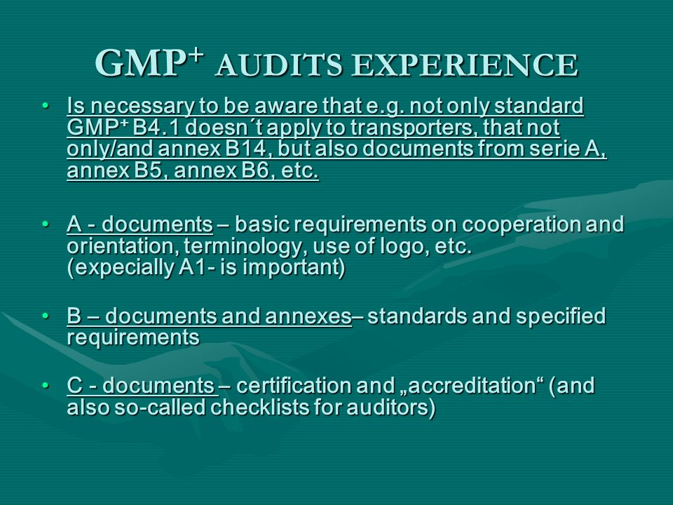 Is necessary to be aware that e.g. not only standard GMP + B4.1 doesn´t apply to transporters, that not only/and annex B14, but also documents from se