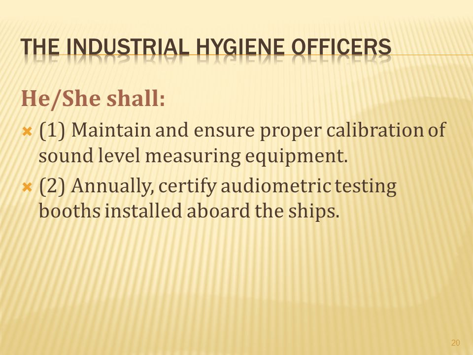 He/She shall:  (1) Maintain and ensure proper calibration of sound level measuring equipment.