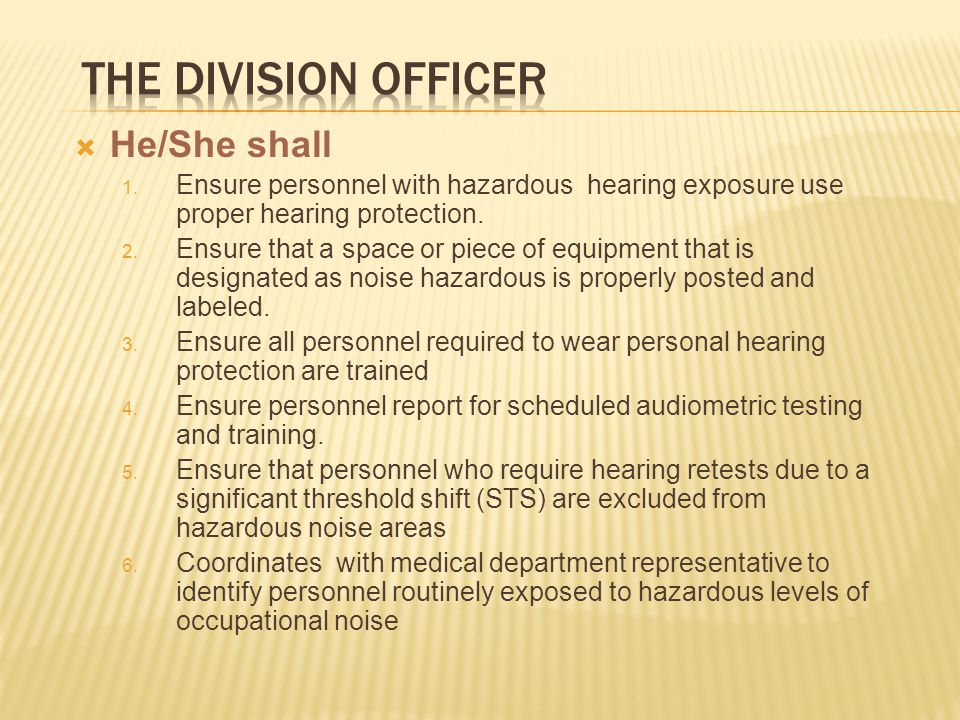  He/She shall 1. Ensure personnel with hazardous hearing exposure use proper hearing protection.