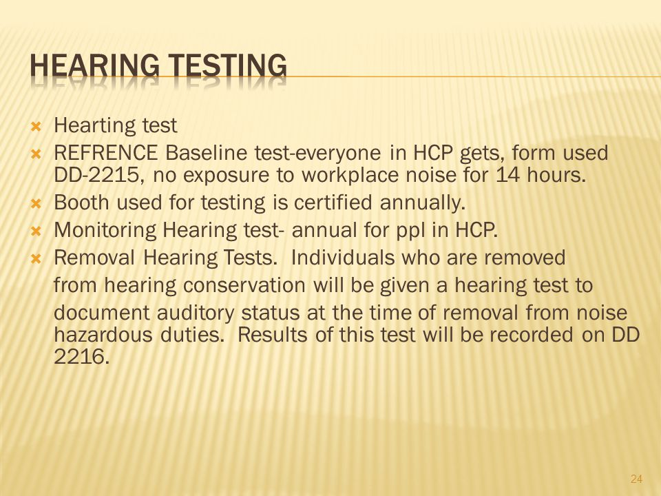  Hearting test  REFRENCE Baseline test-everyone in HCP gets, form used DD-2215, no exposure to workplace noise for 14 hours.