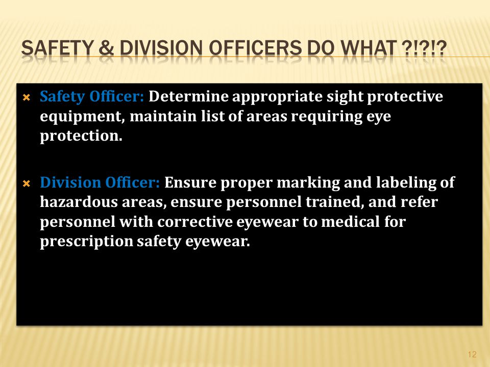  Safety Officer: Determine appropriate sight protective equipment, maintain list of areas requiring eye protection.