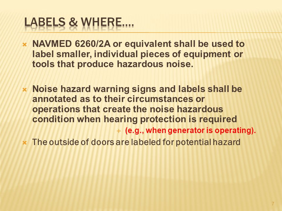  NAVMED 6260/2A or equivalent shall be used to label smaller, individual pieces of equipment or tools that produce hazardous noise.