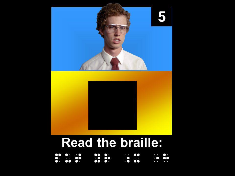 5 Read the braille: put yr ;x h