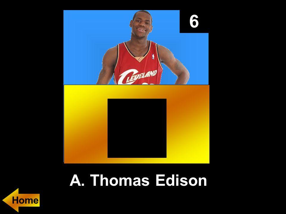6 A. Thomas Edison
