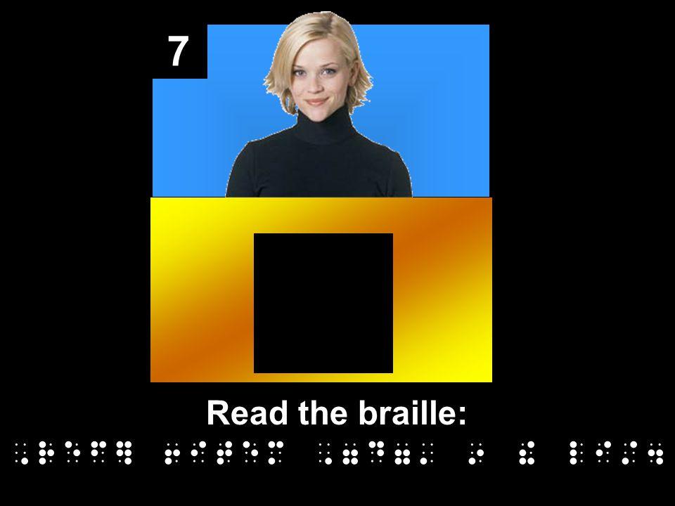 7 Read the braille:,ref] 6item,7d7 9 ! li/4