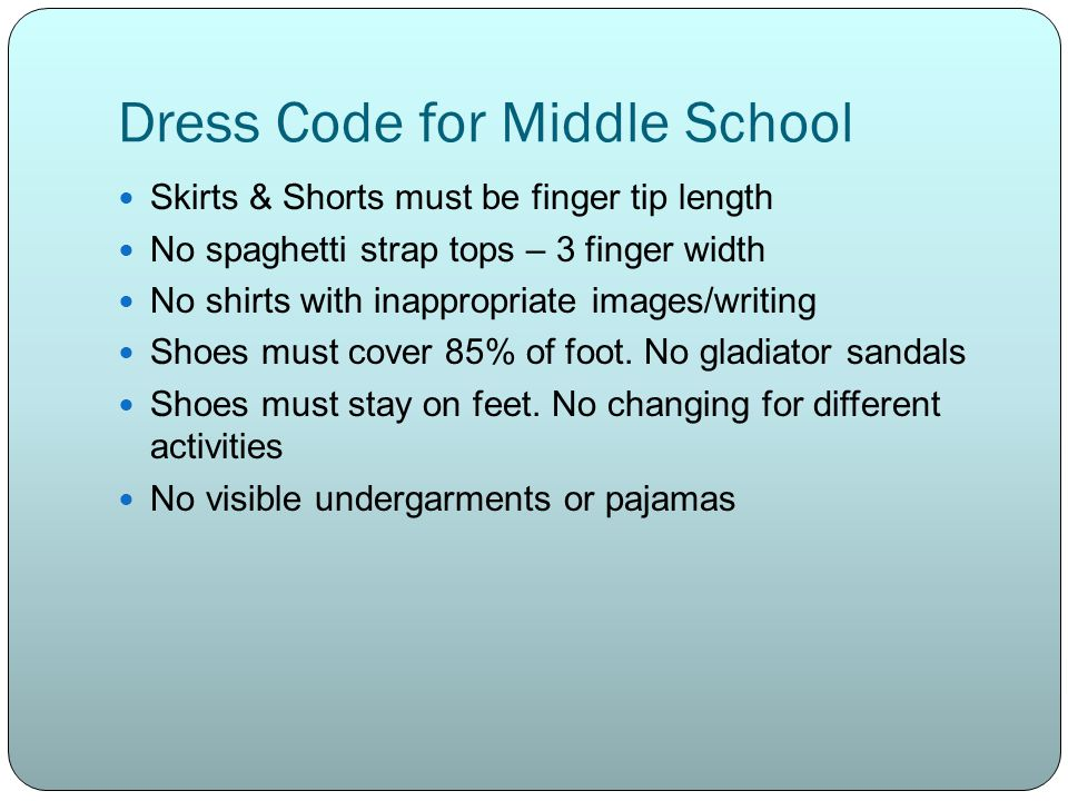 Dress Code for Middle School Skirts & Shorts must be finger tip length No spaghetti strap tops – 3 finger width No shirts with inappropriate images/wr