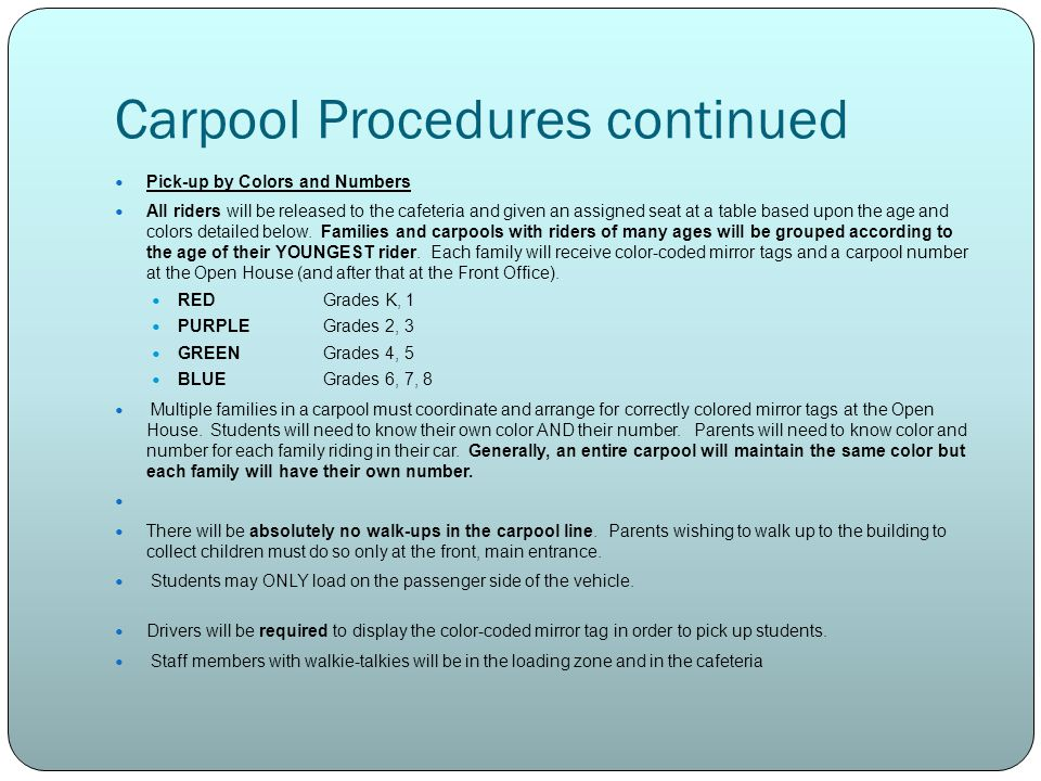 Carpool Procedures continued Pick-up by Colors and Numbers All riders will be released to the cafeteria and given an assigned seat at a table based upon the age and colors detailed below.
