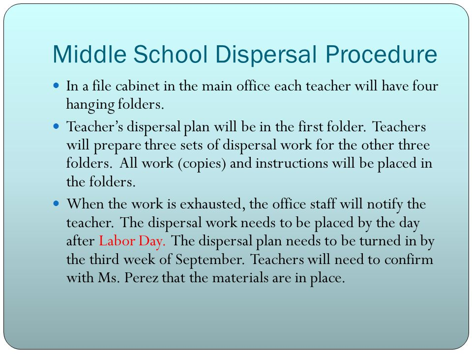 Middle School Dispersal Procedure In a file cabinet in the main office each teacher will have four hanging folders.
