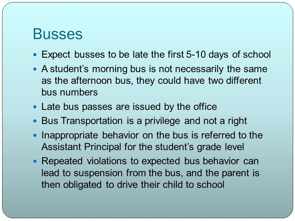 Afternoon Bus Pass Parent must notify office in writing and with a contact phone number of the need for a bus pass Teachers may send students to Front Office with written parent notification requesting bus pass by 9:00am Office will issue bus pass by 12:00 noon.