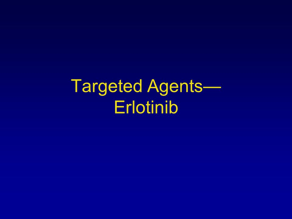 Targeted Agents— Erlotinib