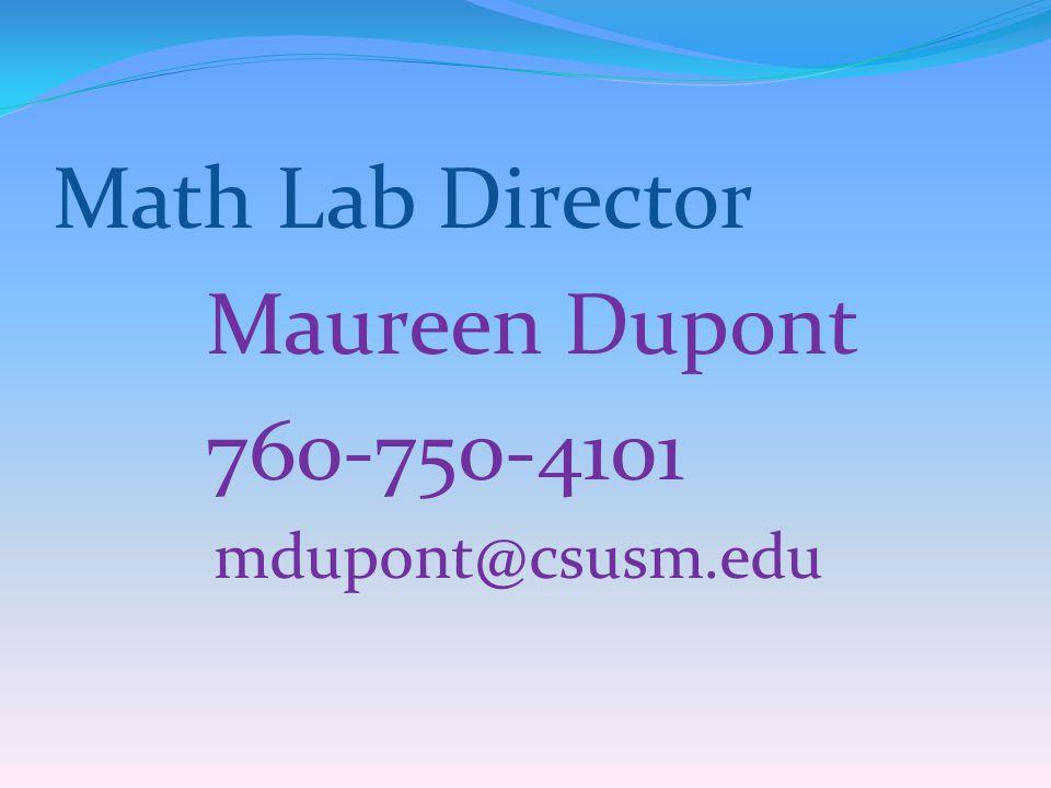 Math Lab Director Maureen Dupont 760-750-4101 mdupont@csusm.edu
