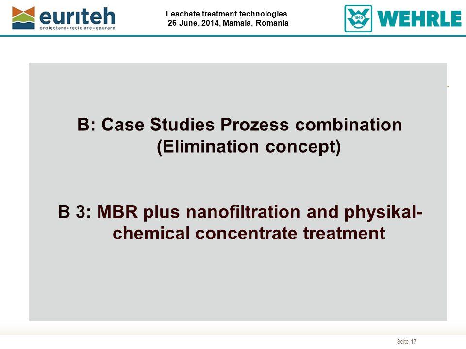 Seite 17 Leachate treatment technologies 26 June, 2014, Mamaia, Romania Agenda B: Case Studies Prozess combination (Elimination concept) B 3: MBR plus
