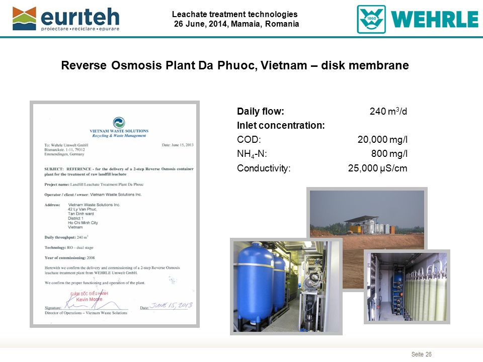 Seite 26 Leachate treatment technologies 26 June, 2014, Mamaia, Romania Daily flow:240 m 3 /d Inlet concentration: COD:20,000 mg/l NH 4 -N:800 mg/l Co