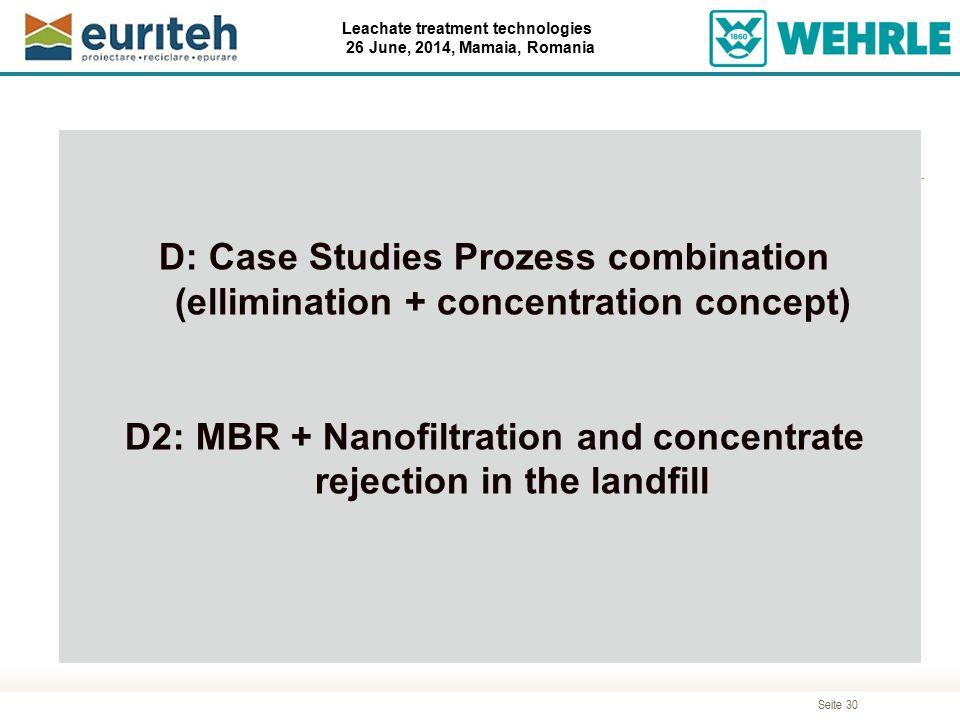 Seite 30 Leachate treatment technologies 26 June, 2014, Mamaia, Romania Agenda D: Case Studies Prozess combination (ellimination + concentration conce