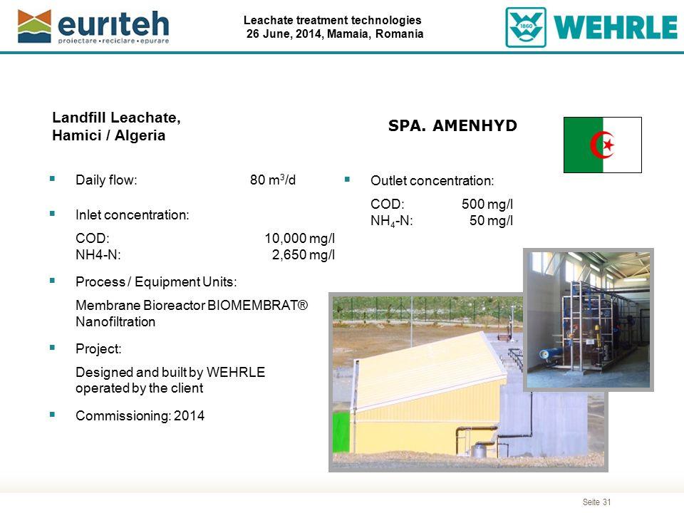 Seite 31 Leachate treatment technologies 26 June, 2014, Mamaia, Romania Landfill Leachate, Hamici / Algeria  Daily flow: 80 m 3 /d  Inlet concentrat