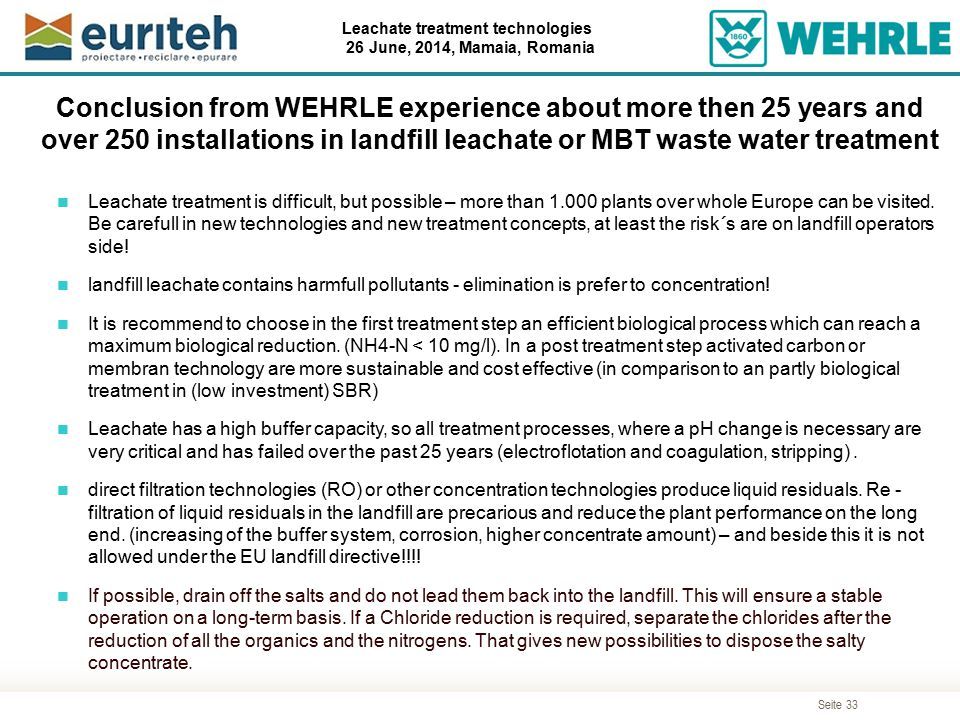 Seite 33 Leachate treatment technologies 26 June, 2014, Mamaia, Romania Conclusion from WEHRLE experience about more then 25 years and over 250 instal