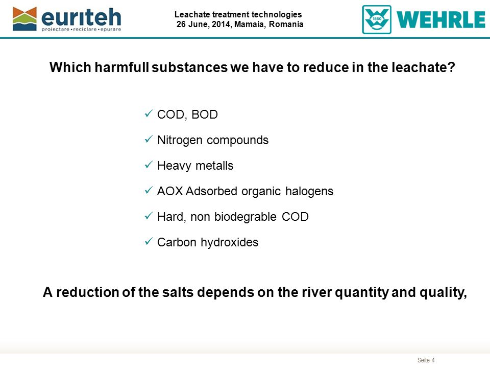 Seite 4 Leachate treatment technologies 26 June, 2014, Mamaia, Romania Which harmfull substances we have to reduce in the leachate? COD, BOD Nitrogen