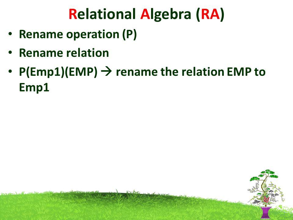 Relational Algebra (RA) Rename operation (P) Rename relation P(Emp1)(EMP)  rename the relation EMP to Emp1