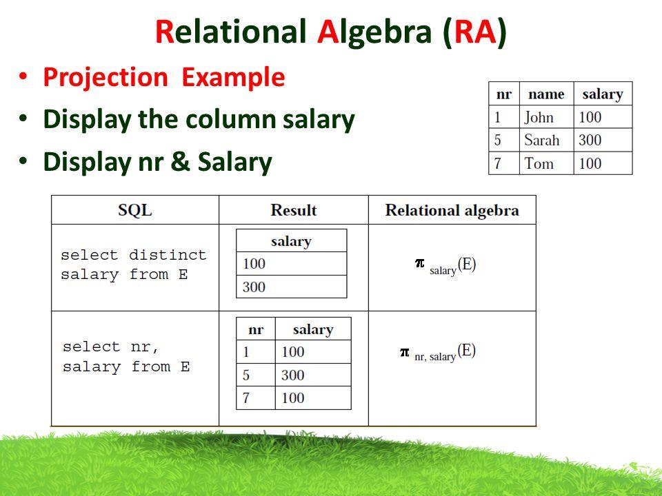 Projection Example Display the column salary Display nr & Salary